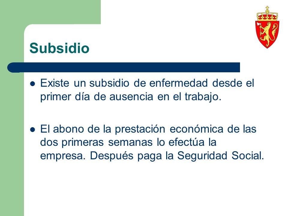 Subsidio Existe un subsidio de enfermedad desde el primer día de ausencia en el trabajo. El abono de la prestación económica de las dos primeras seman