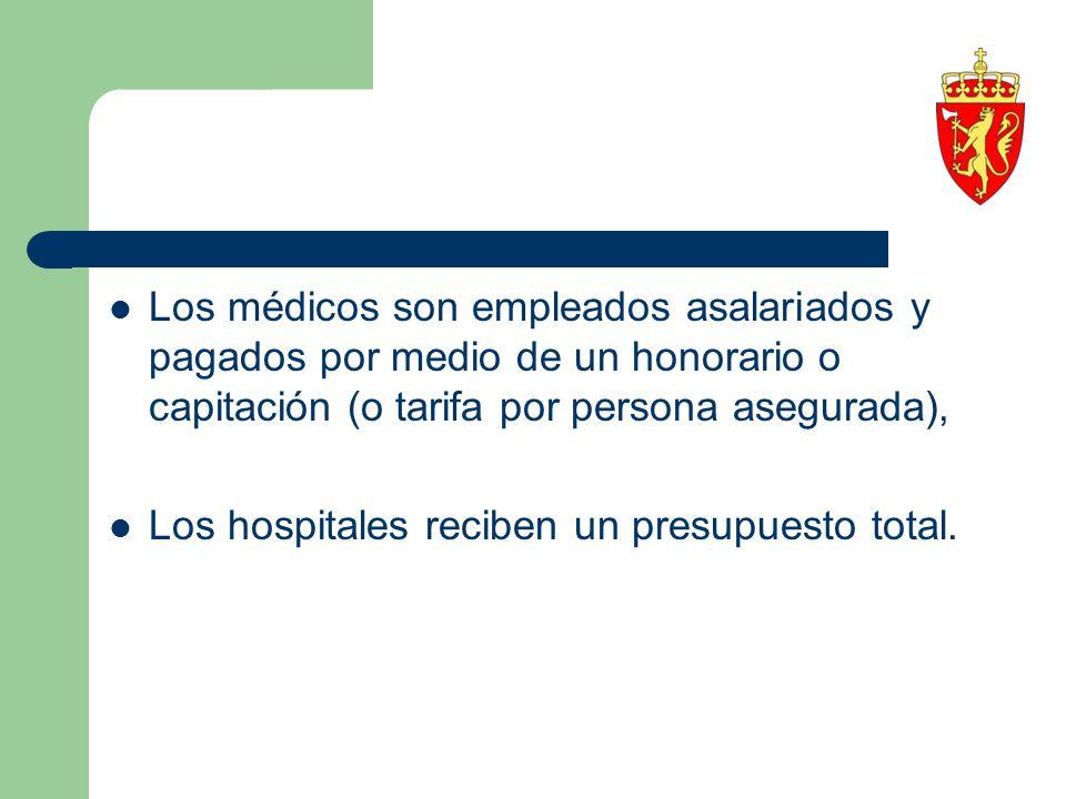 Los médicos son empleados asalariados y pagados por medio de un honorario o capitación (o tarifa por persona asegurada), Los hospitales reciben un pre