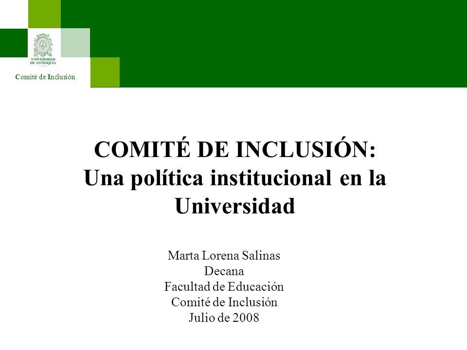 Comité de Inclusión COMITÉ DE INCLUSIÓN: Una política institucional en la Universidad Marta Lorena Salinas Decana Facultad de Educación Comité de Incl