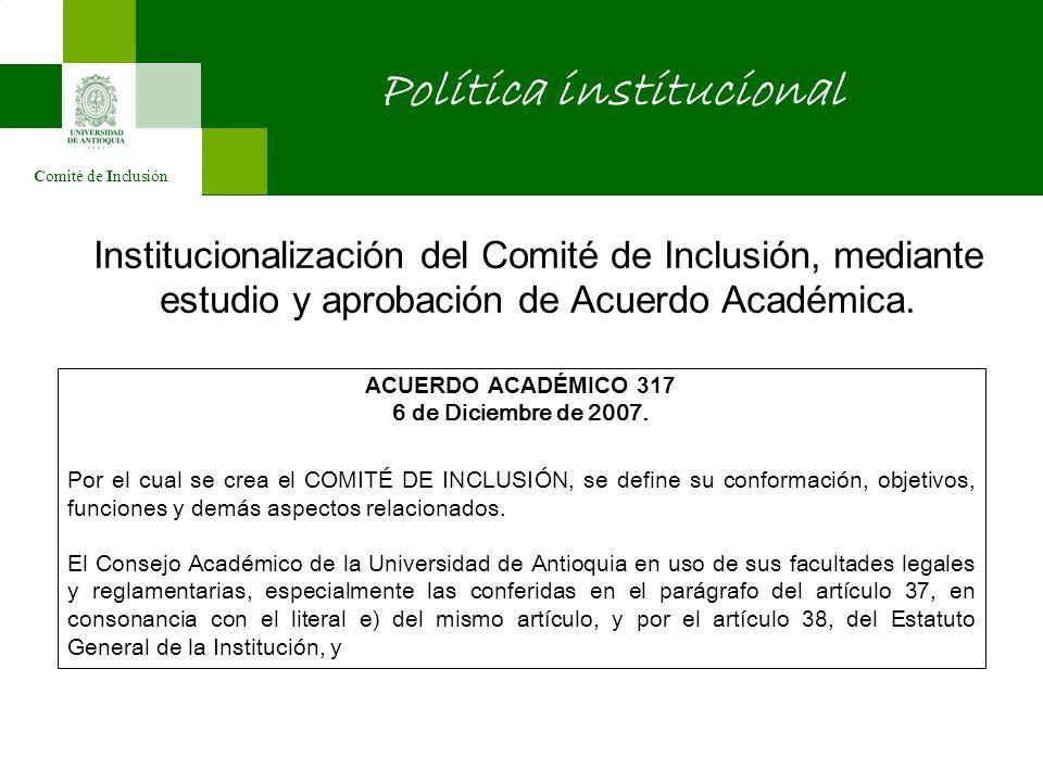 Comité de Inclusión Política institucional Institucionalización del Comité de Inclusión, mediante estudio y aprobación de Acuerdo Académica. ACUERDO A