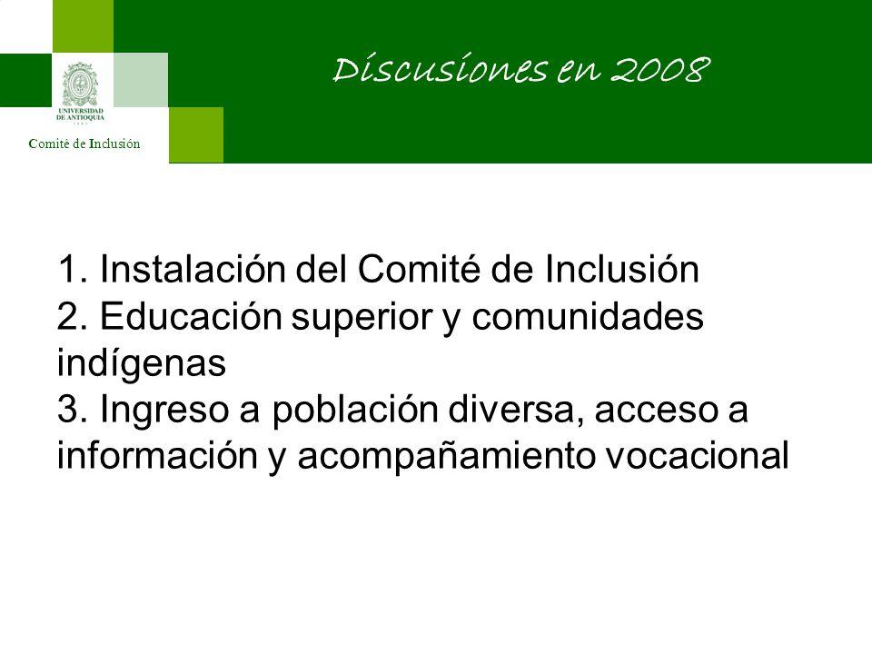 Comité de Inclusión Discusiones en 2008 1. Instalación del Comité de Inclusión 2. Educación superior y comunidades indígenas 3. Ingreso a población di