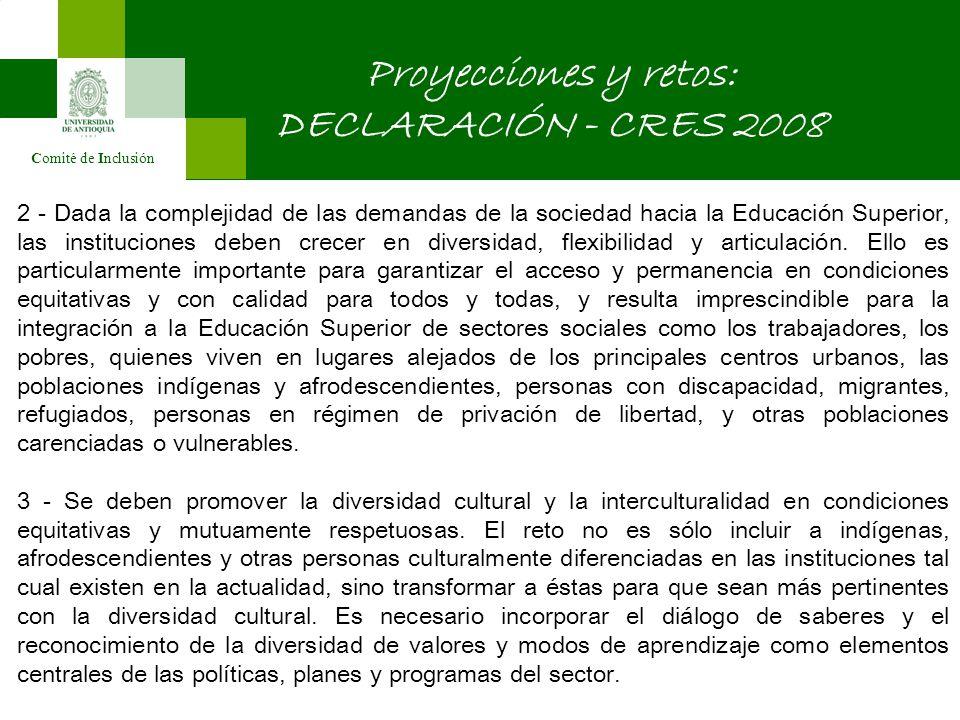 Comité de Inclusión Proyecciones y retos: DECLARACIÓN - CRES 2008 2 - Dada la complejidad de las demandas de la sociedad hacia la Educación Superior, las instituciones deben crecer en diversidad, flexibilidad y articulación.