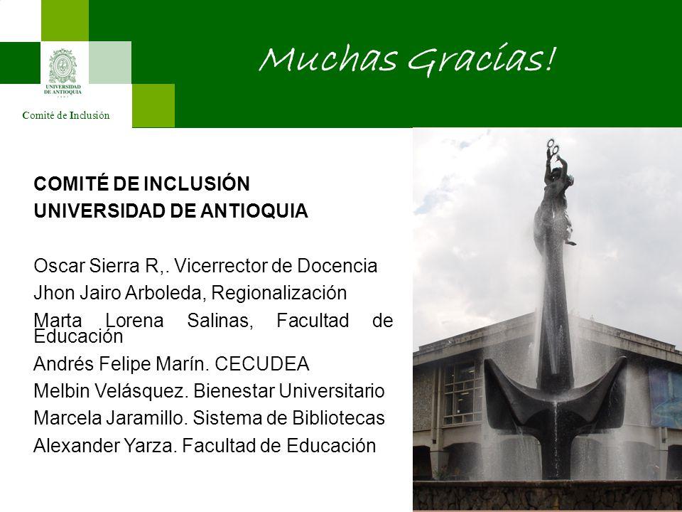Comité de Inclusión Muchas Gracias! COMITÉ DE INCLUSIÓN UNIVERSIDAD DE ANTIOQUIA Oscar Sierra R,. Vicerrector de Docencia Jhon Jairo Arboleda, Regiona