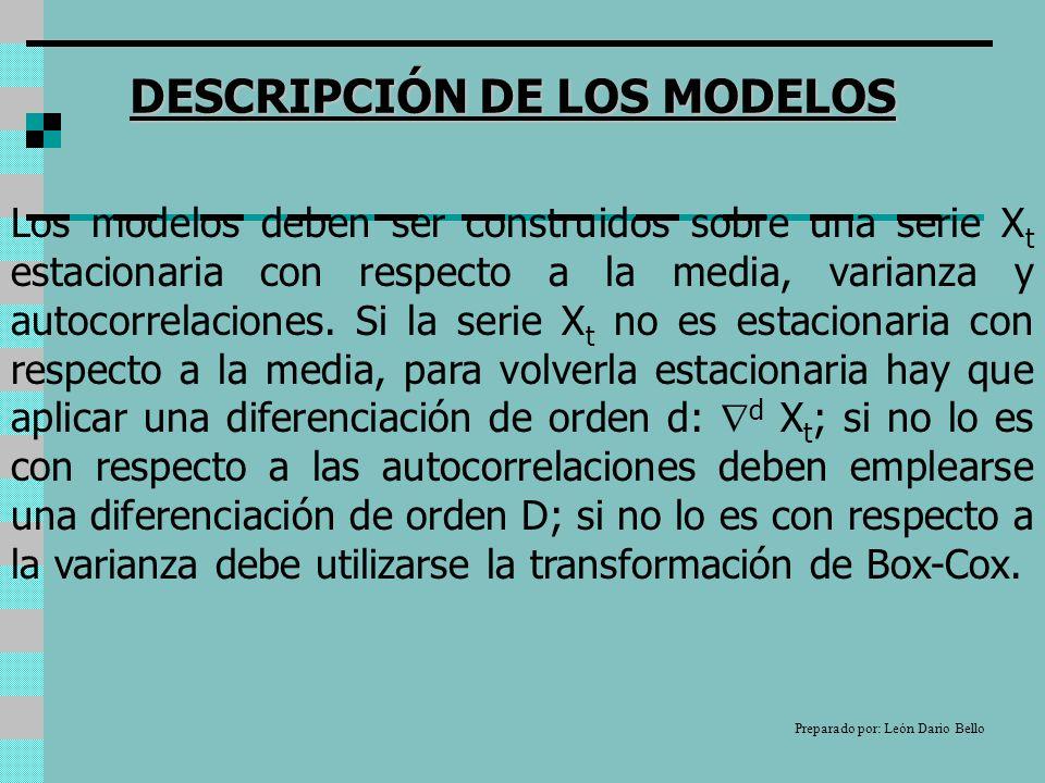 Los modelos deben ser construidos sobre una serie X t estacionaria con respecto a la media, varianza y autocorrelaciones.