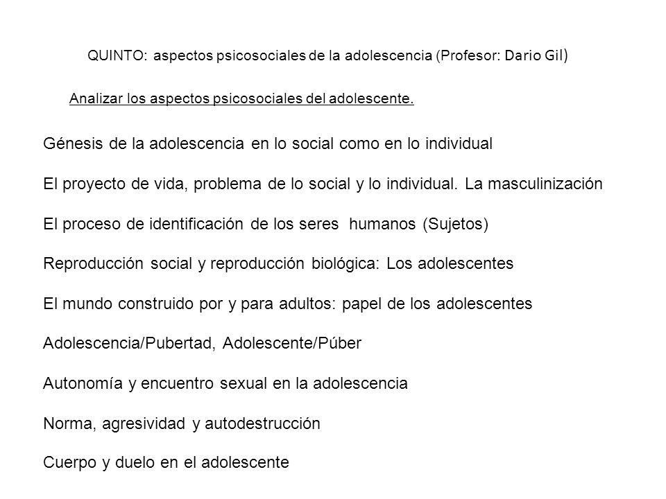 QUINTO: aspectos psicosociales de la adolescencia (Profesor: Dario Gil) Analizar los aspectos psicosociales del adolescente. Génesis de la adolescenci