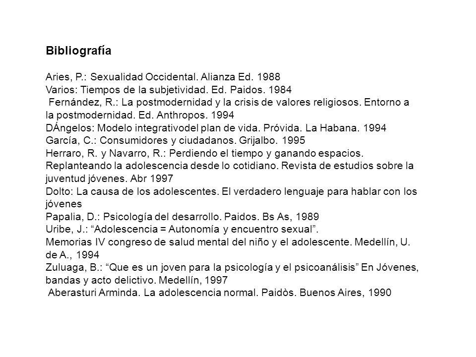 Bibliografía Aries, P.: Sexualidad Occidental. Alianza Ed. 1988 Varios: Tiempos de la subjetividad. Ed. Paidos. 1984 Fernández, R.: La postmodernidad