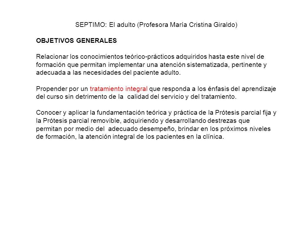 SEPTIMO: El adulto (Profesora María Cristina Giraldo) OBJETIVOS GENERALES Relacionar los conocimientos teórico-prácticos adquiridos hasta este nivel d
