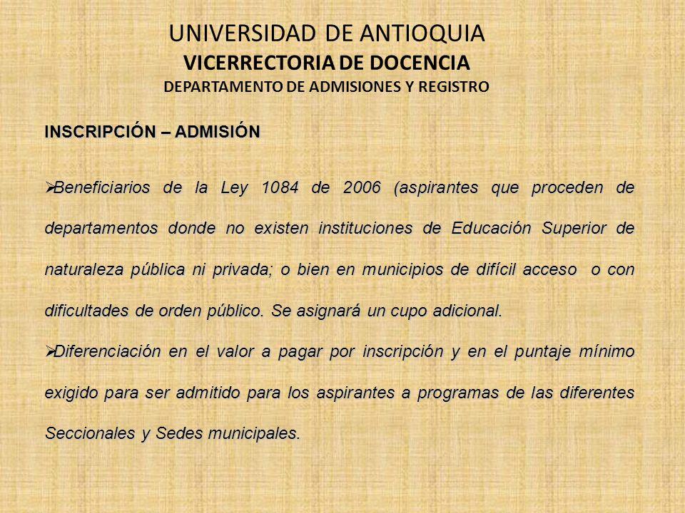 INSCRIPCIÓN – ADMISIÓN Beneficiarios de la Ley 1084 de 2006 (aspirantes que proceden de departamentos donde no existen instituciones de Educación Supe