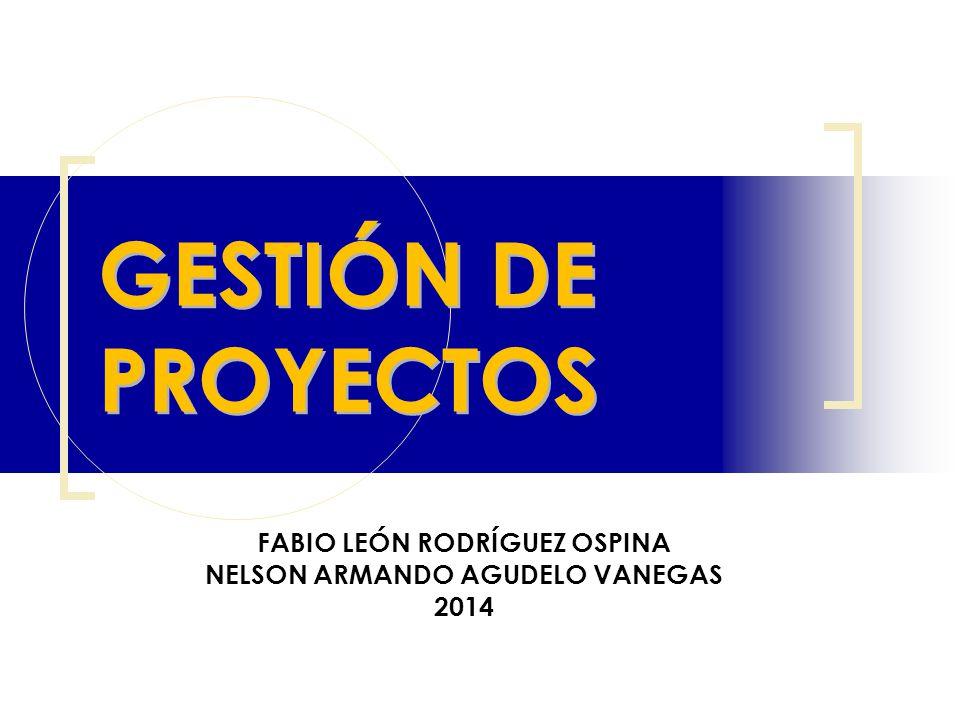 GESTIÓN DE PROYECTOS FABIO LEÓN RODRÍGUEZ OSPINA NELSON ARMANDO AGUDELO VANEGAS 2014