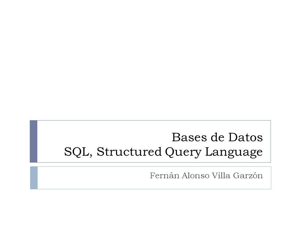 Bases de Datos SQL, Structured Query Language Fernán Alonso Villa Garzón