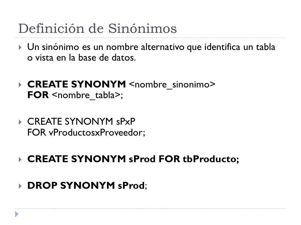 Definición de Sinónimos Un sinónimo es un nombre alternativo que identifica un tabla o vista en la base de datos.