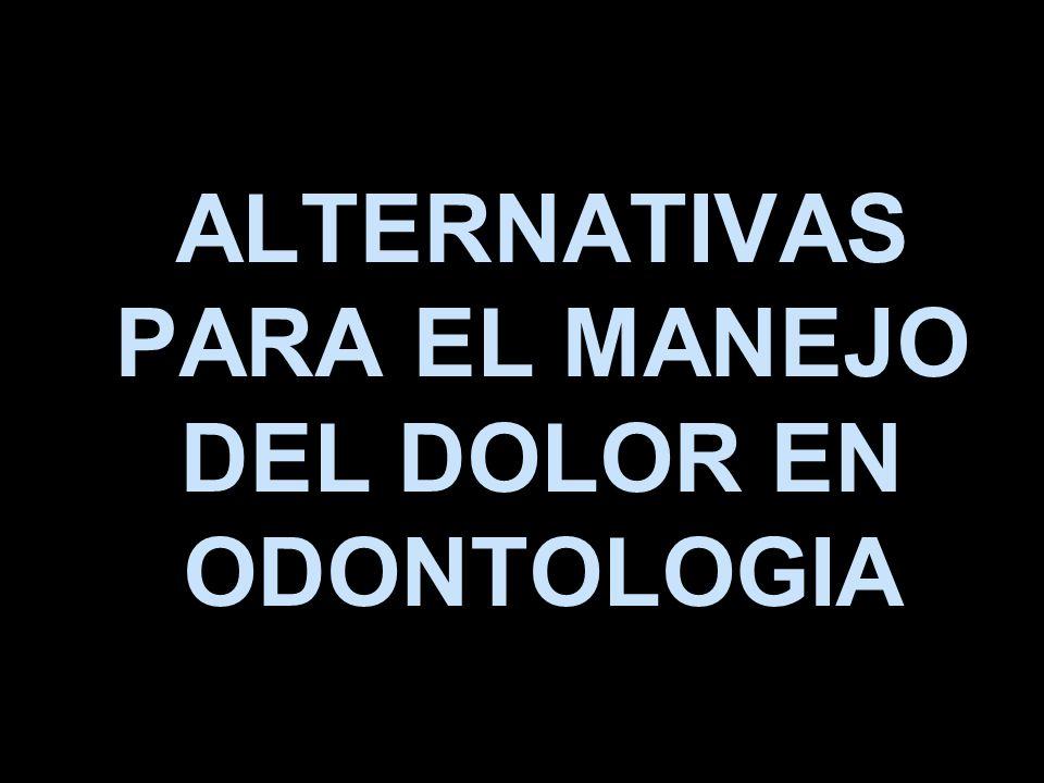 ALTERNATIVAS PARA EL MANEJO DEL DOLOR EN ODONTOLOGIA