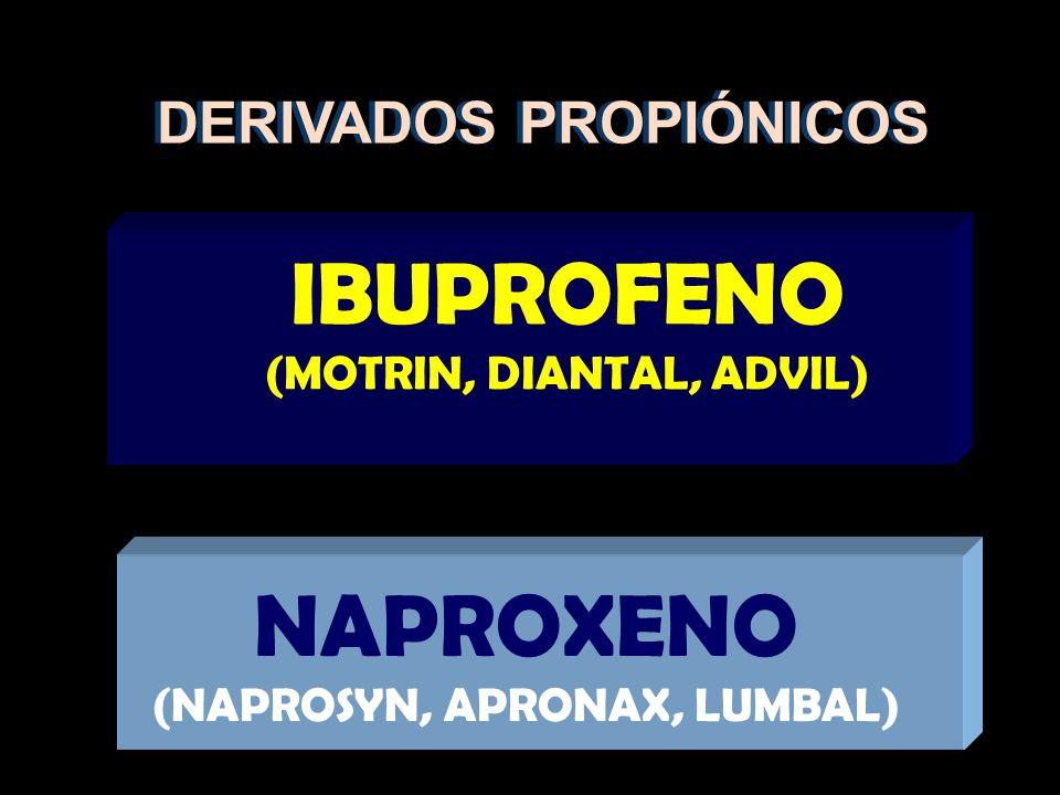 NAPROXENO (NAPROSYN, APRONAX, LUMBAL) IBUPROFENO (MOTRIN, DIANTAL, ADVIL) DERIVADOS PROPIÓNICOS