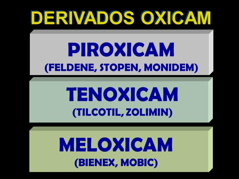 DERIVADOS OXICAM PIROXICAM (FELDENE, STOPEN, MONIDEM) TENOXICAM (TILCOTIL, ZOLIMIN) MELOXICAM (BIENEX, MOBIC)