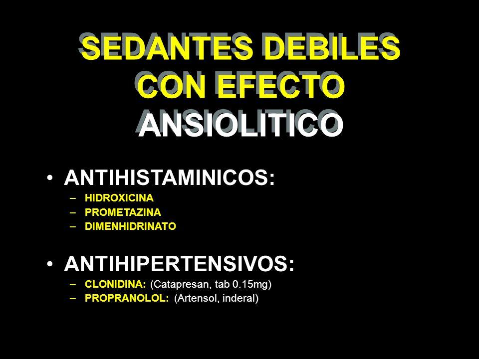 SEDANTES DEBILES CON EFECTO ANSIOLITICO SEDANTES DEBILES CON EFECTO ANSIOLITICO ANTIHISTAMINICOS: –HIDROXICINA –PROMETAZINA –DIMENHIDRINATO ANTIHIPERT