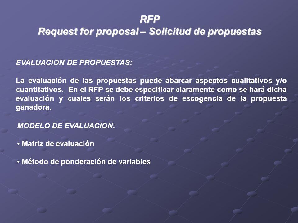RFP Request for proposal – Solicitud de propuestas EVALUACION DE PROPUESTAS: La evaluación de las propuestas puede abarcar aspectos cualitativos y/o cuantitativos.