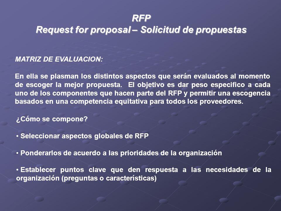 RFP Request for proposal – Solicitud de propuestas MATRIZ DE EVALUACION: En ella se plasman los distintos aspectos que serán evaluados al momento de escoger la mejor propuesta.