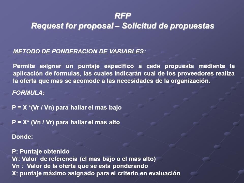 RFP Request for proposal – Solicitud de propuestas METODO DE PONDERACION DE VARIABLES: Permite asignar un puntaje especifico a cada propuesta mediante la aplicación de formulas, las cuales indicarán cual de los proveedores realiza la oferta que mas se acomode a las necesidades de la organización.