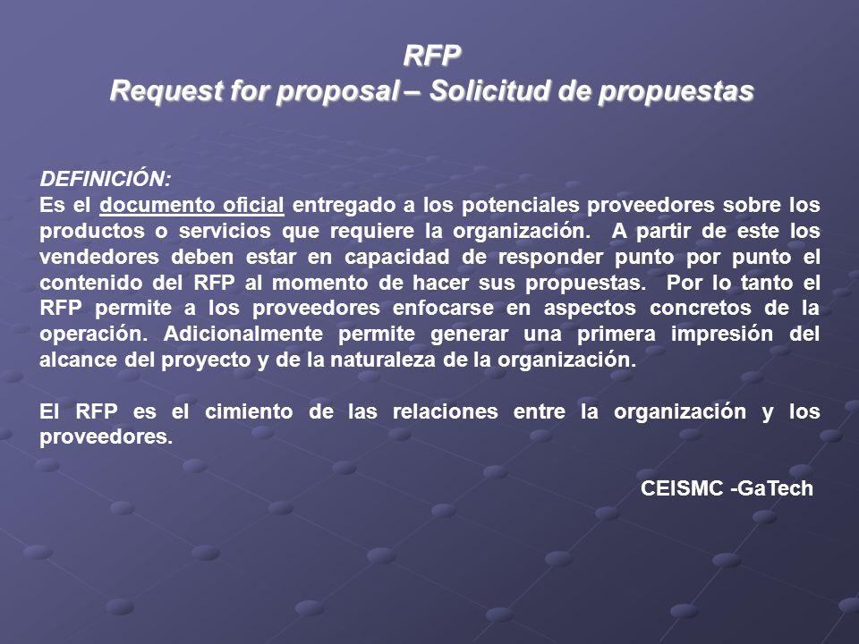 RFP Request for proposal – Solicitud de propuestas DEFINICIÓN: Es el documento oficial entregado a los potenciales proveedores sobre los productos o servicios que requiere la organización.