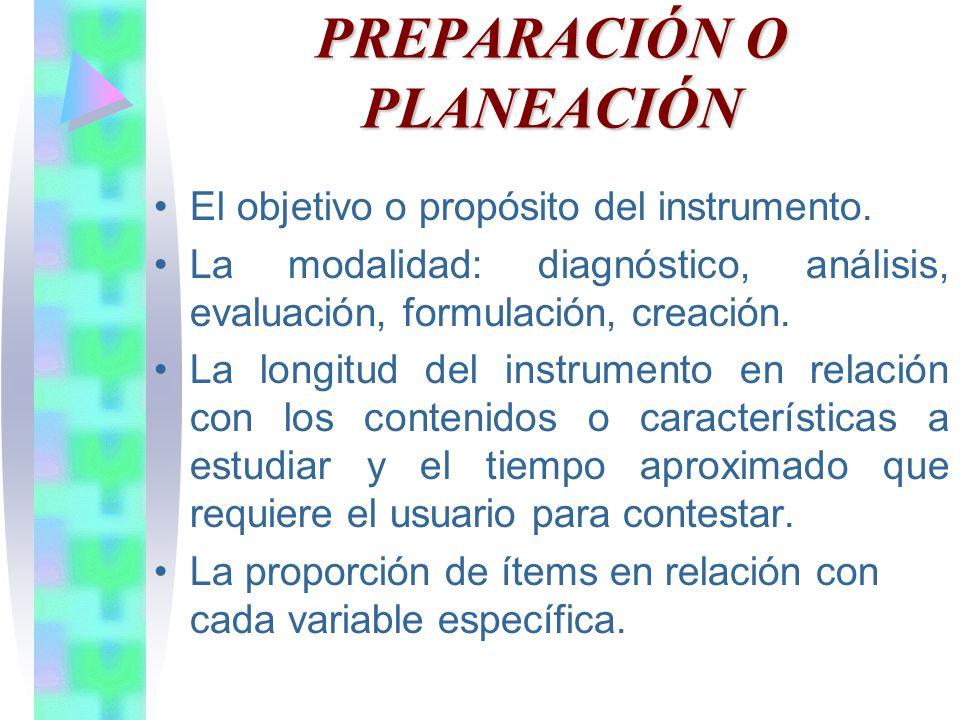 PREPARACIÓN O PLANEACIÓN El objetivo o propósito del instrumento.