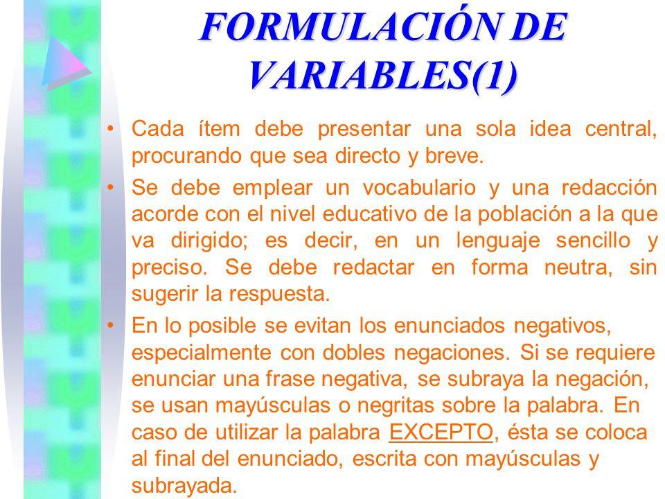 FORMULACIÓN DE VARIABLES(1) Cada ítem debe presentar una sola idea central, procurando que sea directo y breve.