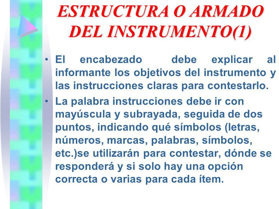 ESTRUCTURA O ARMADO DEL INSTRUMENTO(2) Los ítems se agrupan en las diferentes variables formuladas; las preguntas se formulan de manera lógica y coherente.