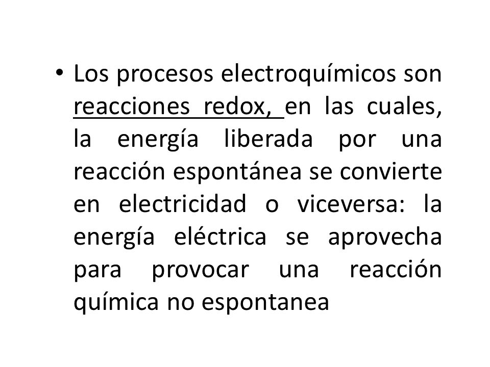 Los procesos electroquímicos son reacciones redox, en las cuales, la energía liberada por una reacción espontánea se convierte en electricidad o vicev