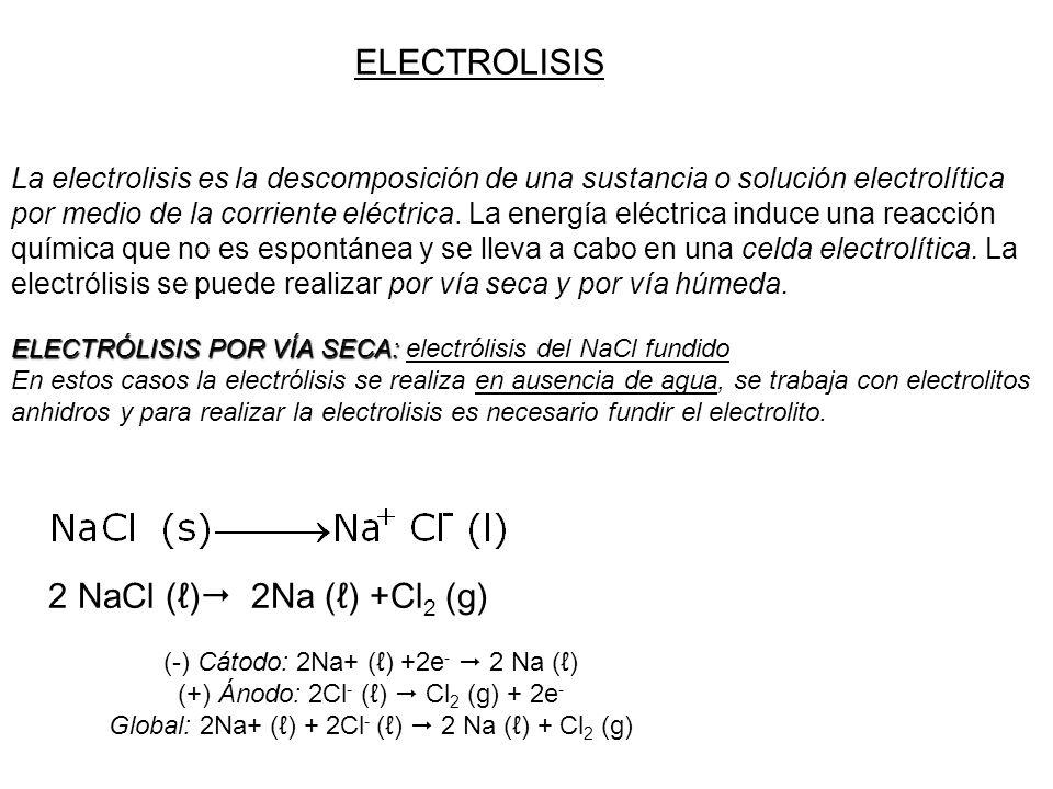ELECTROLISIS La electrolisis es la descomposición de una sustancia o solución electrolítica por medio de la corriente eléctrica. La energía eléctrica