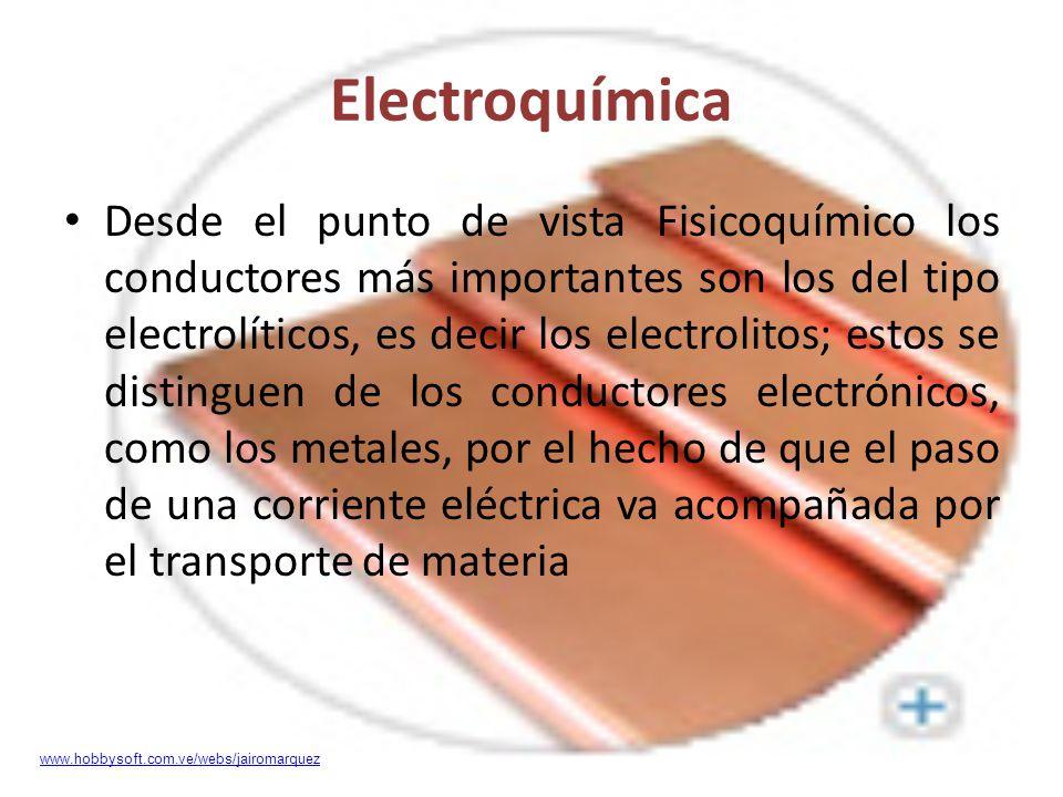 Electroquímica Desde el punto de vista Fisicoquímico los conductores más importantes son los del tipo electrolíticos, es decir los electrolitos; estos
