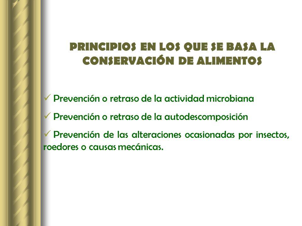 PRINCIPIOS EN LOS QUE SE BASA LA CONSERVACIÓN DE ALIMENTOS Prevención o retraso de la actividad microbiana Prevención o retraso de la autodescomposici