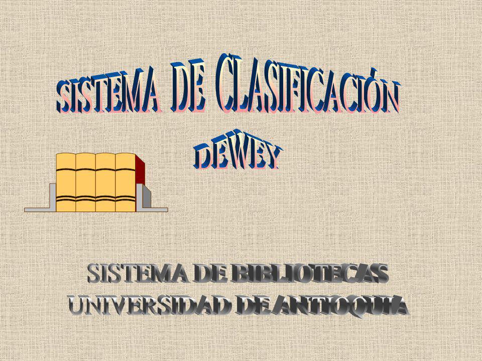 SISTEMA DE CLASIFICACIÓN DEWEY Para la clasificación en todos sus documentos la Biblioteca Central utiliza el Sistema de Clasificación Decimal Dewey, 20 ed., Dicho Sistema Decimal divide el conocimiento universal en 10 grupos generales, cada uno de los cuales se subdivide en forma decimal de diez en diez, para incluir tópicos específicos.