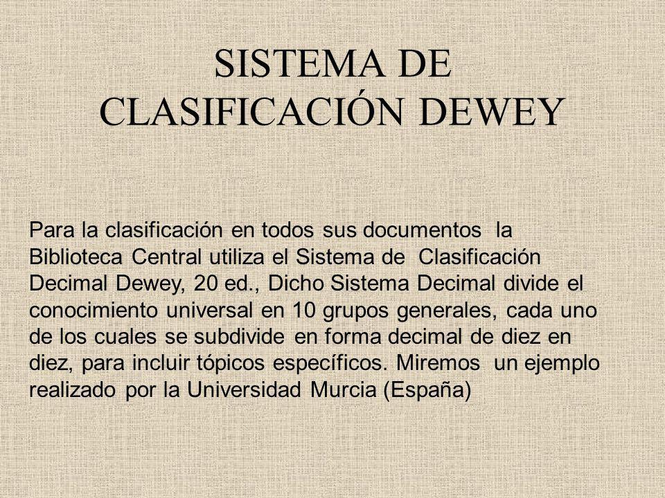 SISTEMA DE CLASIFICACIÓN DEWEY Para la clasificación en todos sus documentos la Biblioteca Central utiliza el Sistema de Clasificación Decimal Dewey,