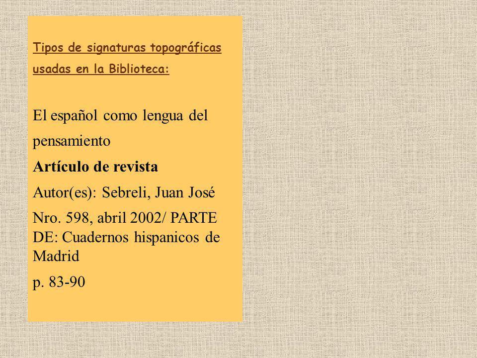 Tipos de signaturas topográficas usadas en la Biblioteca: El español como lengua del pensamiento Artículo de revista Autor(es): Sebreli, Juan José Nro