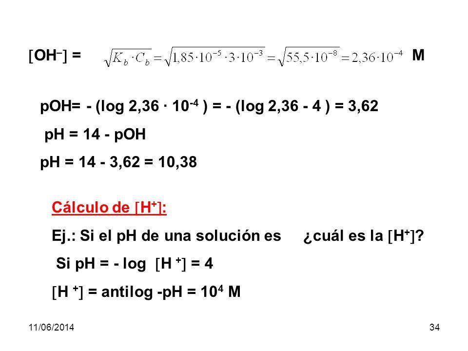 11/06/201433 Bases débiles: Para las bases débiles, se procede del mismo modo: OH – = K b = cte.