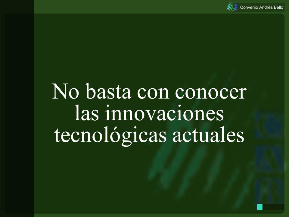 Prospectiva21 Si no estamos en el mundo del conocimiento no somos competitivos No basta con conocer las innovaciones tecnológicas actuales Hacia dónde