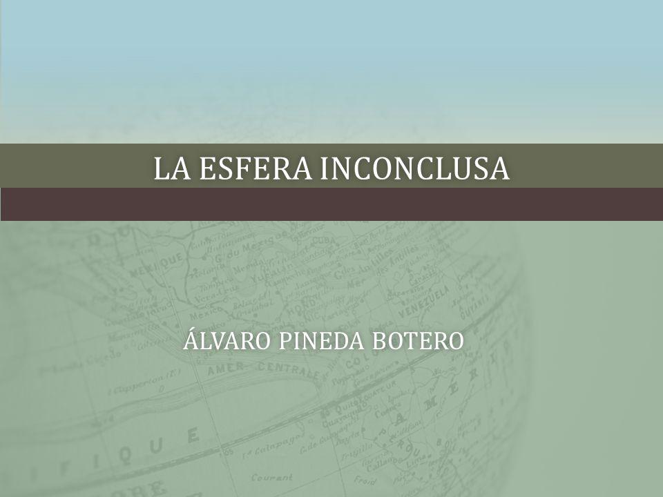 LA ESFERA INCONCLUSALA ESFERA INCONCLUSA ÁLVARO PINEDA BOTEROÁLVARO PINEDA BOTERO
