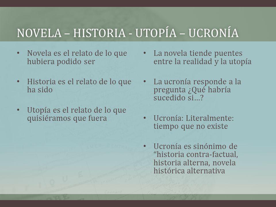 NOVELA – HISTORIA - UTOPÍA – UCRONÍANOVELA – HISTORIA - UTOPÍA – UCRONÍA Novela es el relato de lo que hubiera podido ser Historia es el relato de lo