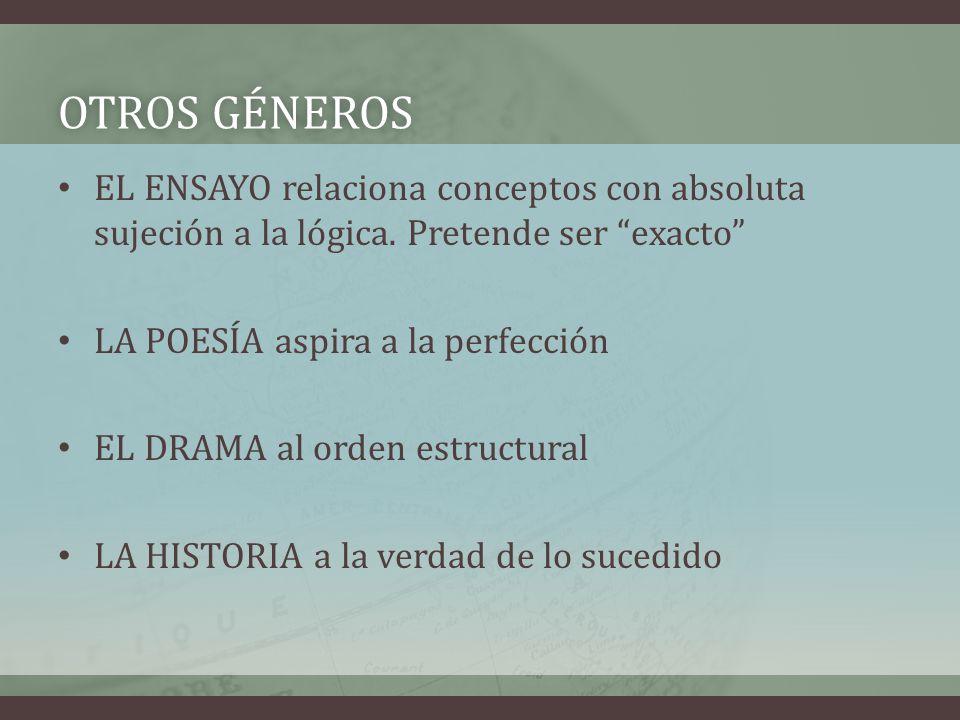 OTROS GÉNEROSOTROS GÉNEROS EL ENSAYO relaciona conceptos con absoluta sujeción a la lógica. Pretende ser exacto LA POESÍA aspira a la perfección EL DR
