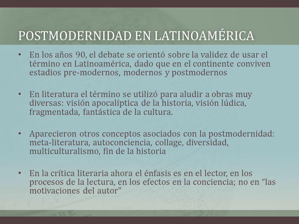 POSTMODERNIDAD EN LATINOAMÉRICAPOSTMODERNIDAD EN LATINOAMÉRICA En los años 90, el debate se orientó sobre la validez de usar el término en Latinoaméri