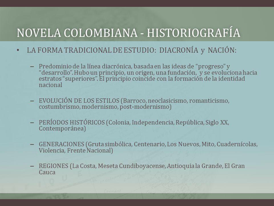 NOVELA COLOMBIANA - HISTORIOGRAFÍANOVELA COLOMBIANA - HISTORIOGRAFÍA LA FORMA TRADICIONAL DE ESTUDIO: DIACRONÍA y NACIÓN: – Predominio de la línea dia