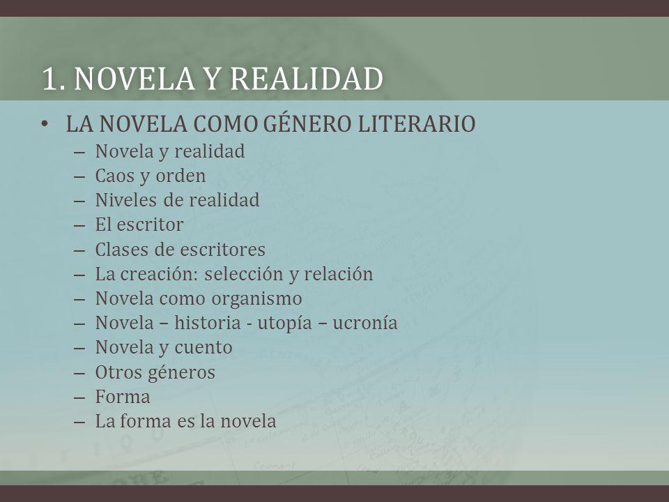 1. NOVELA Y REALIDAD1. NOVELA Y REALIDAD LA NOVELA COMO GÉNERO LITERARIO – Novela y realidad – Caos y orden – Niveles de realidad – El escritor – Clas