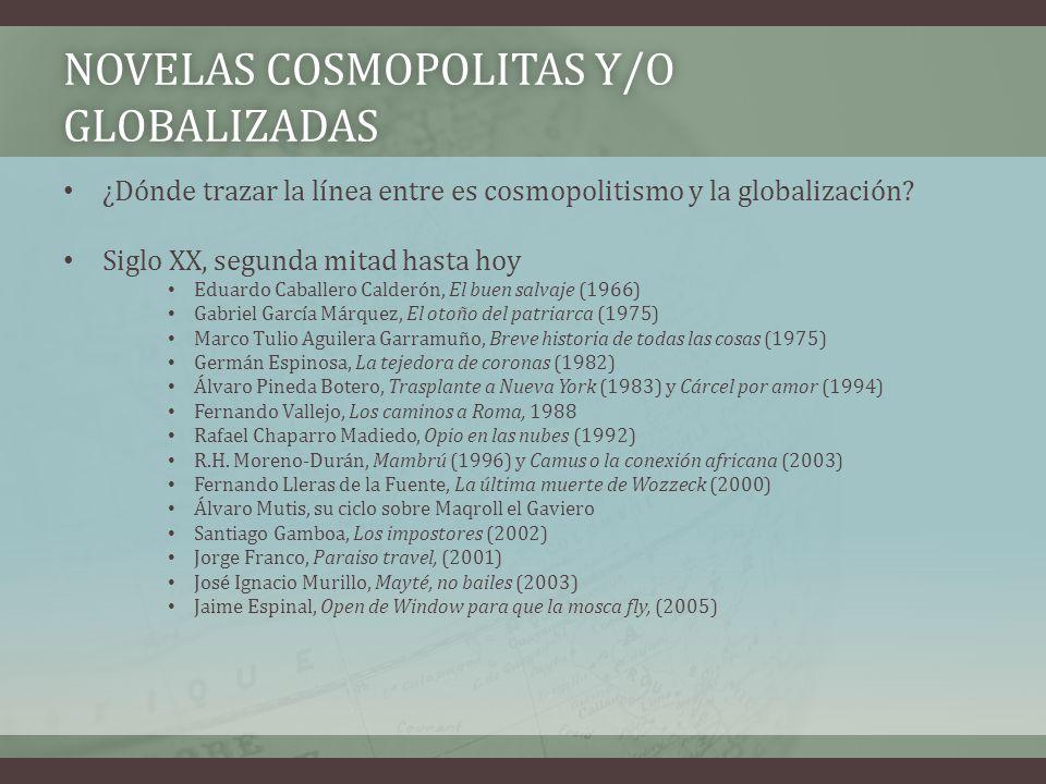 NOVELAS COSMOPOLITAS Y/O GLOBALIZADAS ¿Dónde trazar la línea entre es cosmopolitismo y la globalización? Siglo XX, segunda mitad hasta hoy Eduardo Cab
