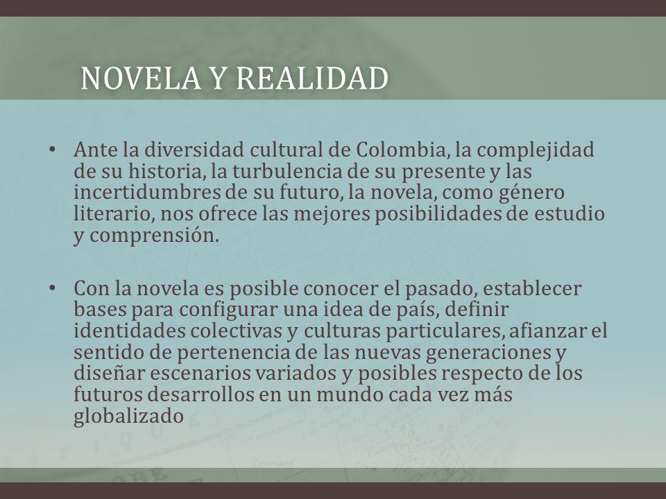 NOVELA Y REALIDADNOVELA Y REALIDAD Ante la diversidad cultural de Colombia, la complejidad de su historia, la turbulencia de su presente y las incerti