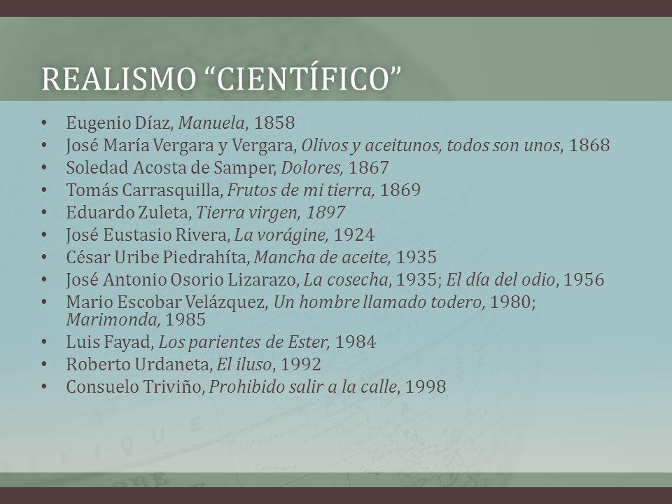 REALISMO CIENTÍFICOREALISMO CIENTÍFICO Eugenio Díaz, Manuela, 1858 José María Vergara y Vergara, Olivos y aceitunos, todos son unos, 1868 Soledad Acos