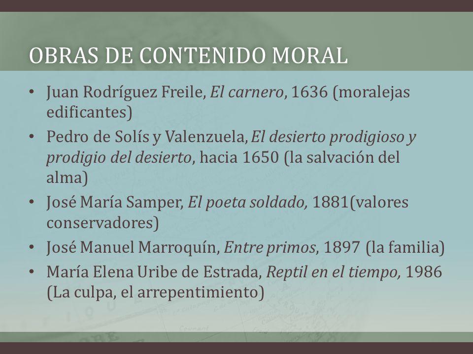 OBRAS DE CONTENIDO MORALOBRAS DE CONTENIDO MORAL Juan Rodríguez Freile, El carnero, 1636 (moralejas edificantes) Pedro de Solís y Valenzuela, El desie