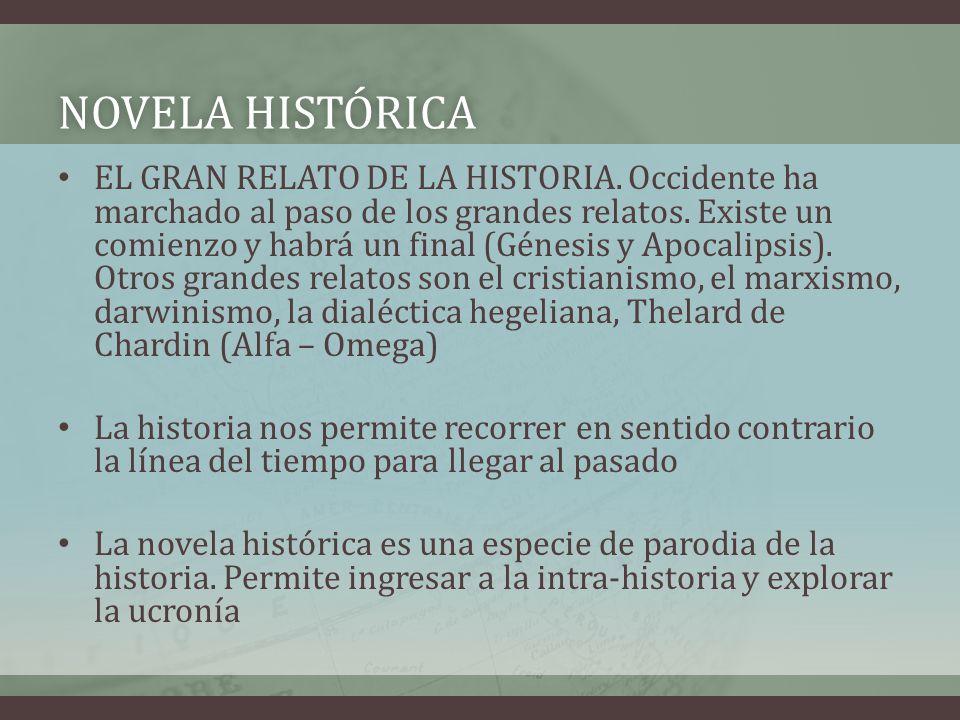 NOVELA HISTÓRICANOVELA HISTÓRICA EL GRAN RELATO DE LA HISTORIA. Occidente ha marchado al paso de los grandes relatos. Existe un comienzo y habrá un fi