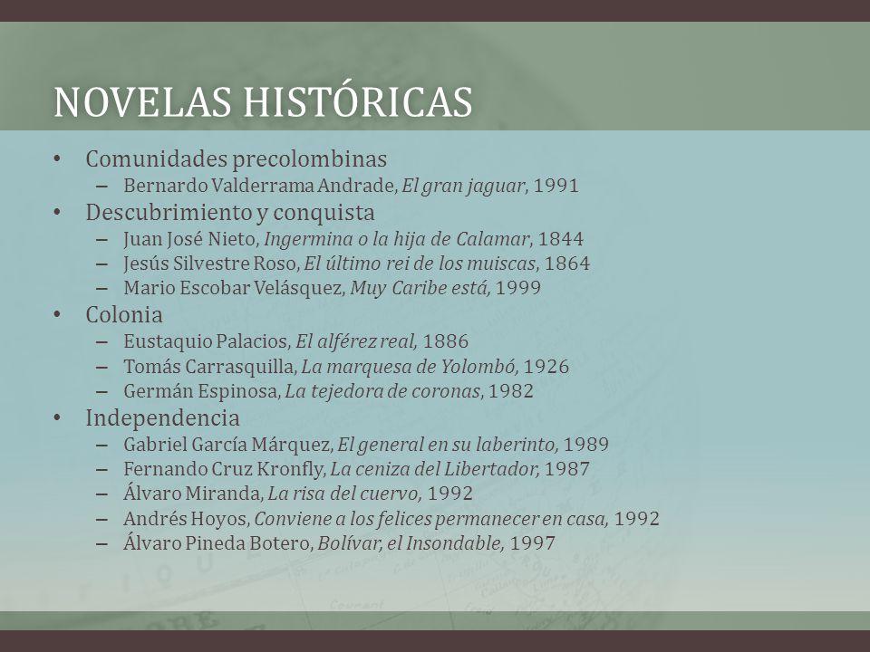 NOVELAS HISTÓRICASNOVELAS HISTÓRICAS Comunidades precolombinas – Bernardo Valderrama Andrade, El gran jaguar, 1991 Descubrimiento y conquista – Juan J