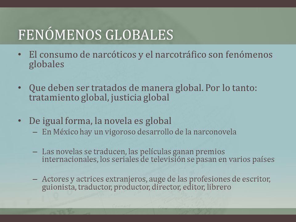 FENÓMENOS GLOBALESFENÓMENOS GLOBALES El consumo de narcóticos y el narcotráfico son fenómenos globales Que deben ser tratados de manera global. Por lo