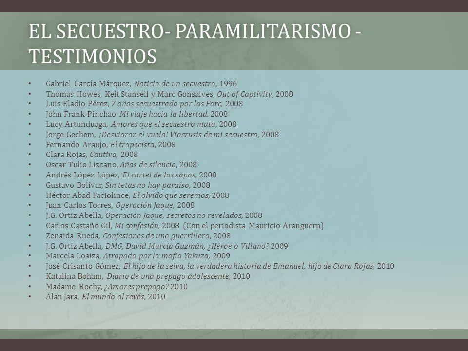 EL SECUESTRO- PARAMILITARISMO - TESTIMONIOS Gabriel García Márquez, Noticia de un secuestro, 1996 Thomas Howes, Keit Stansell y Marc Gonsalves, Out of