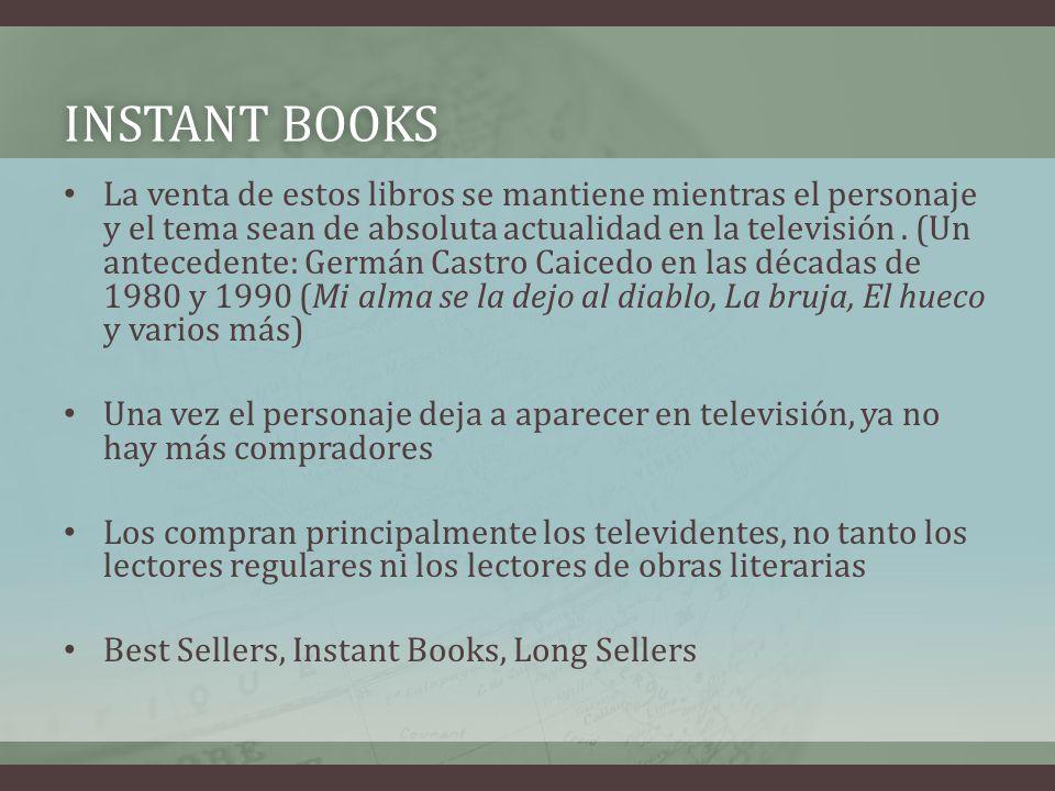 INSTANT BOOKSINSTANT BOOKS La venta de estos libros se mantiene mientras el personaje y el tema sean de absoluta actualidad en la televisión. (Un ante